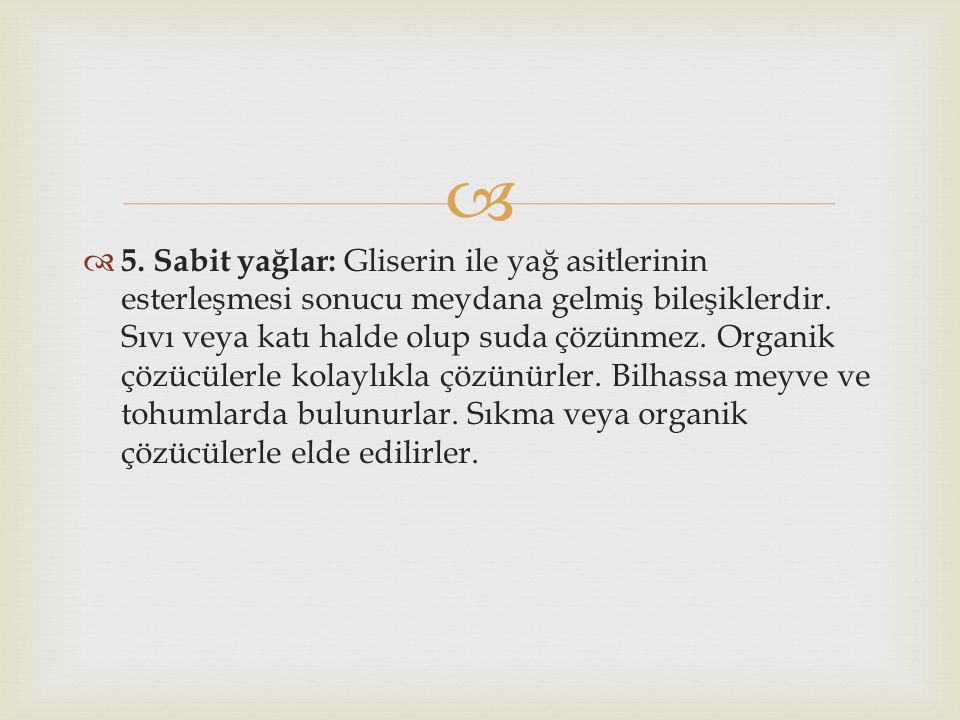 5. Sabit yağlar: Gliserin ile yağ asitlerinin esterleşmesi sonucu meydana gelmiş bileşiklerdir.