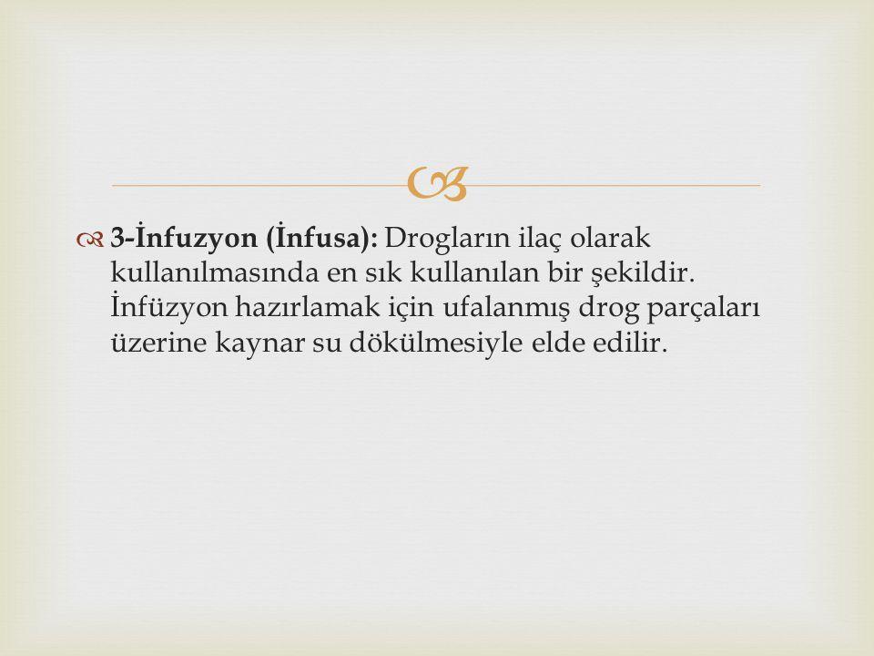 3-İnfuzyon (İnfusa): Drogların ilaç olarak kullanılmasında en sık kullanılan bir şekildir.