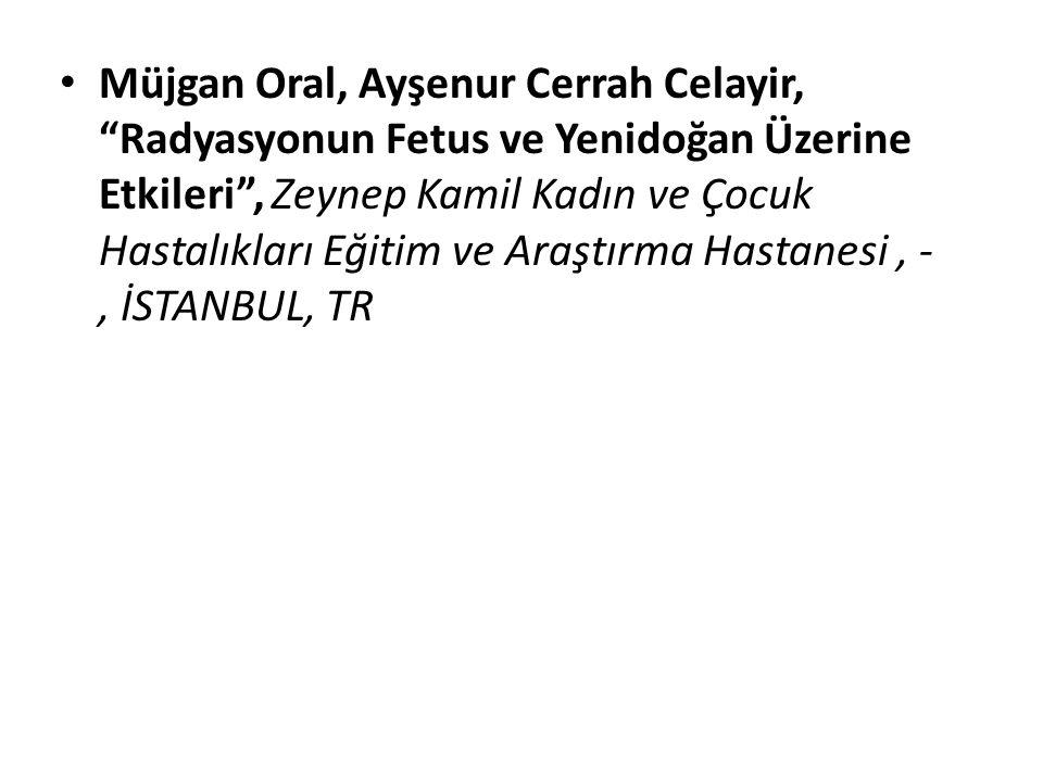 Müjgan Oral, Ayşenur Cerrah Celayir, Radyasyonun Fetus ve Yenidoğan Üzerine Etkileri , Zeynep Kamil Kadın ve Çocuk Hastalıkları Eğitim ve Araştırma Hastanesi , -, İSTANBUL, TR