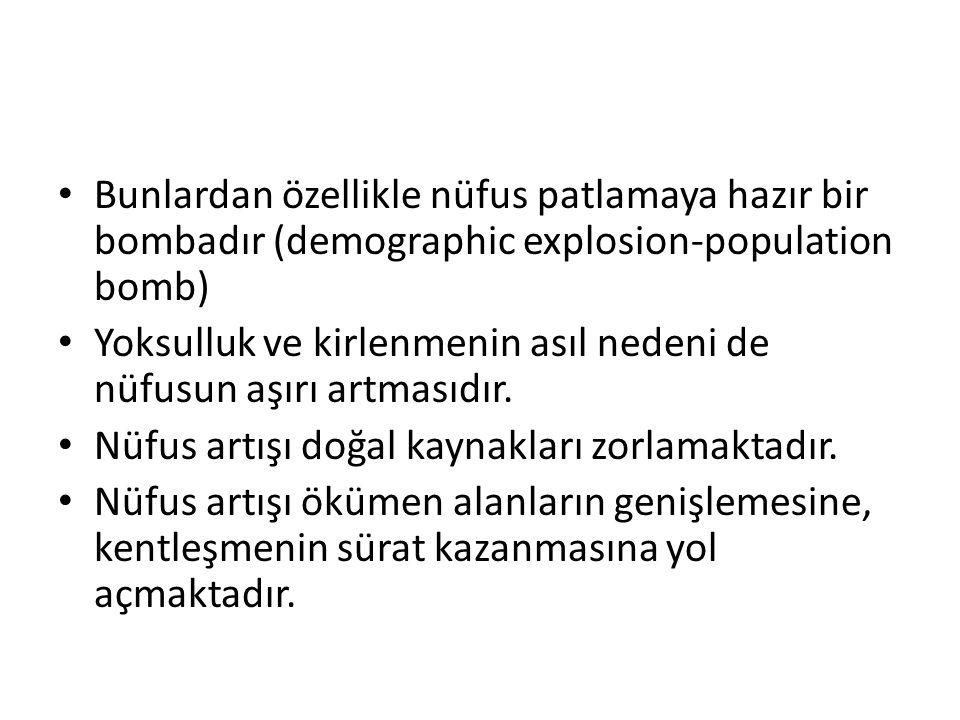 Bunlardan özellikle nüfus patlamaya hazır bir bombadır (demographic explosion-population bomb)
