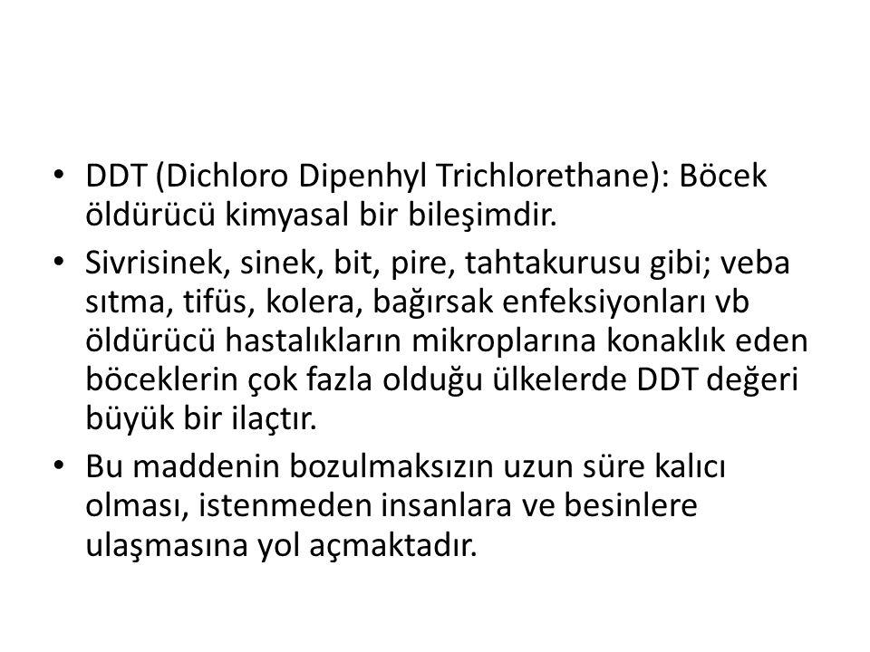 DDT (Dichloro Dipenhyl Trichlorethane): Böcek öldürücü kimyasal bir bileşimdir.