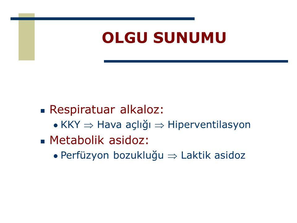 OLGU SUNUMU Respiratuar alkaloz: Metabolik asidoz: