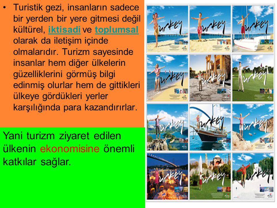 Yani turizm ziyaret edilen ülkenin ekonomisine önemli katkılar sağlar.