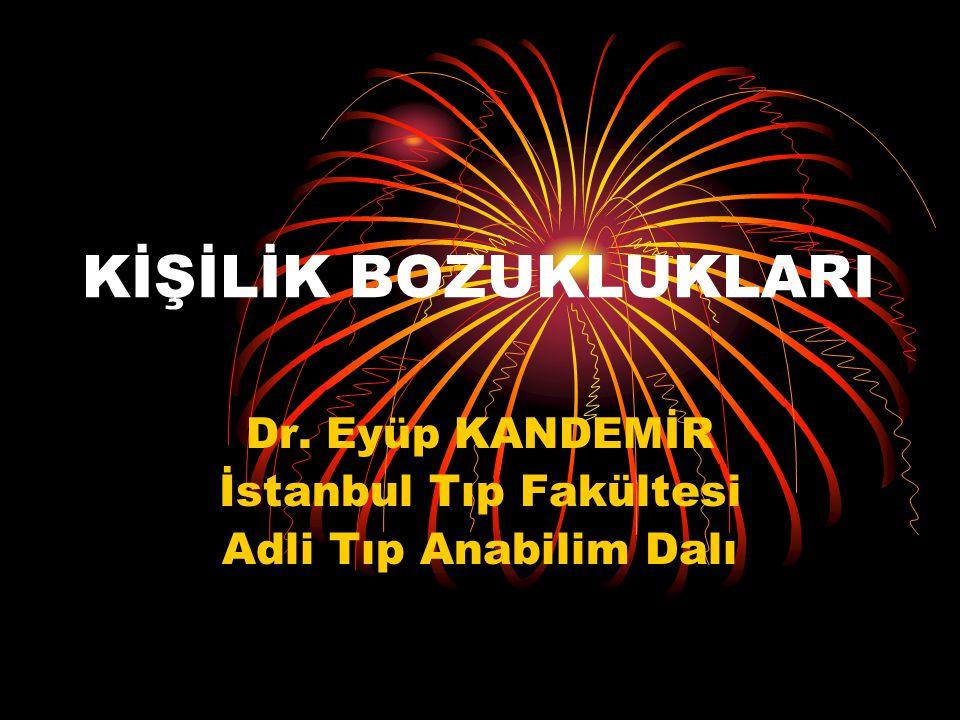 Dr. Eyüp KANDEMİR İstanbul Tıp Fakültesi Adli Tıp Anabilim Dalı