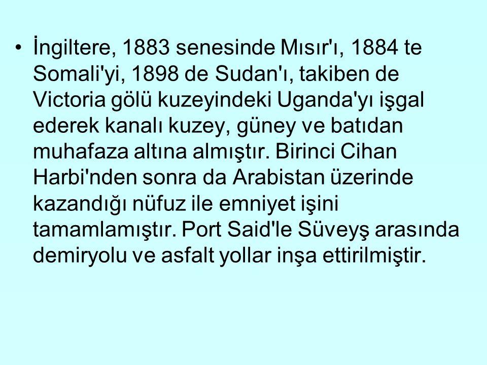 İngiltere, 1883 senesinde Mısır ı, 1884 te Somali yi, 1898 de Sudan ı, takiben de Victoria gölü kuzeyindeki Uganda yı işgal ederek kanalı kuzey, güney ve batıdan muhafaza altına almıştır.