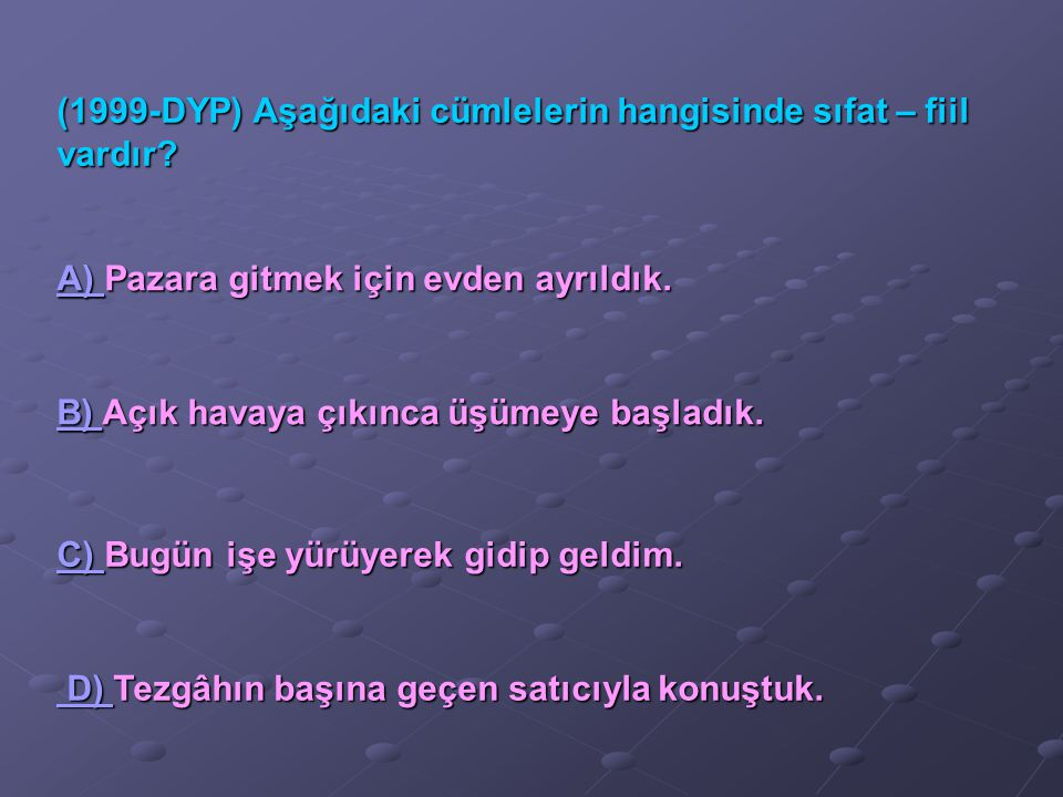 (1999-DYP) Aşağıdaki cümlelerin hangisinde sıfat – fiil vardır