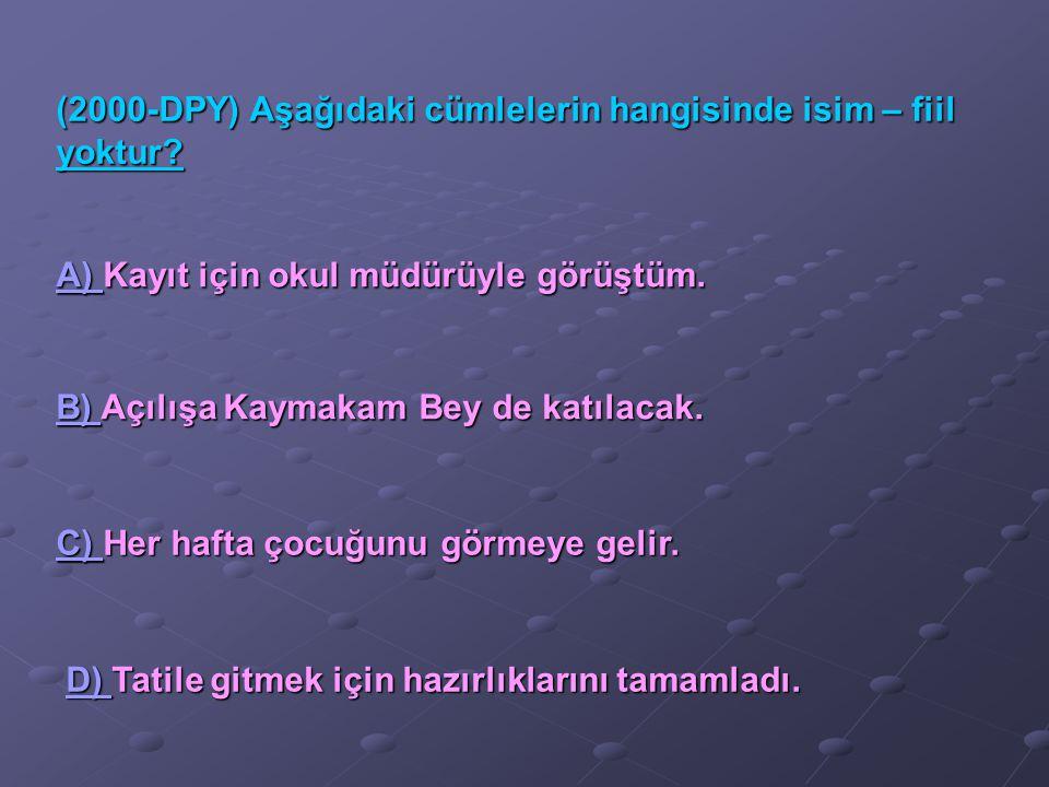 (2000-DPY) Aşağıdaki cümlelerin hangisinde isim – fiil yoktur