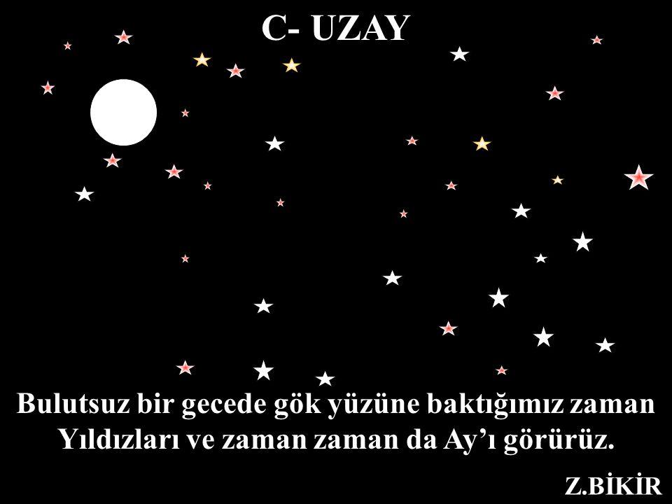 C- UZAY Bulutsuz bir gecede gök yüzüne baktığımız zaman
