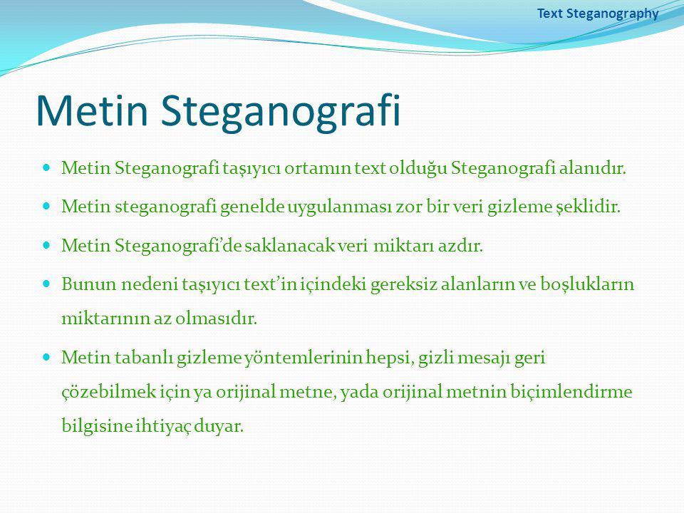 Text Steganography Metin Steganografi. Metin Steganografi taşıyıcı ortamın text olduğu Steganografi alanıdır.