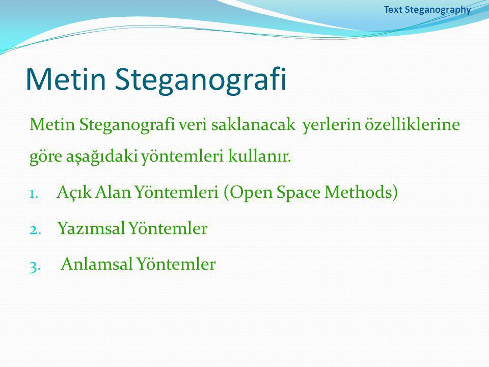 Text Steganography Metin Steganografi. Metin Steganografi veri saklanacak yerlerin özelliklerine göre aşağıdaki yöntemleri kullanır.