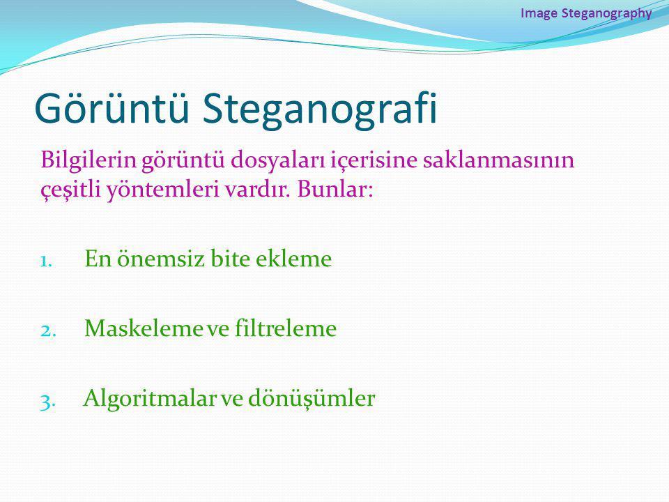 Image Steganography Görüntü Steganografi. Bilgilerin görüntü dosyaları içerisine saklanmasının çeşitli yöntemleri vardır. Bunlar: