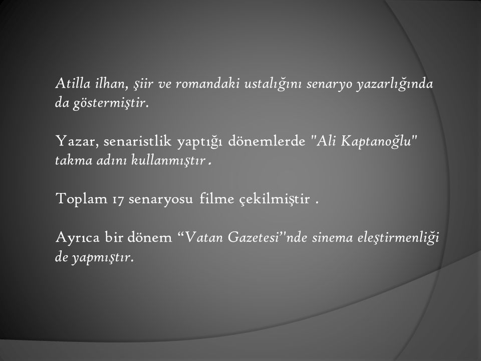 Atilla ilhan, şiir ve romandaki ustalığını senaryo yazarlığında da göstermiştir.