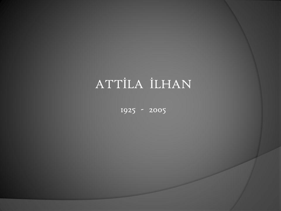 ATTİLA İLHAN 1925 - 2005