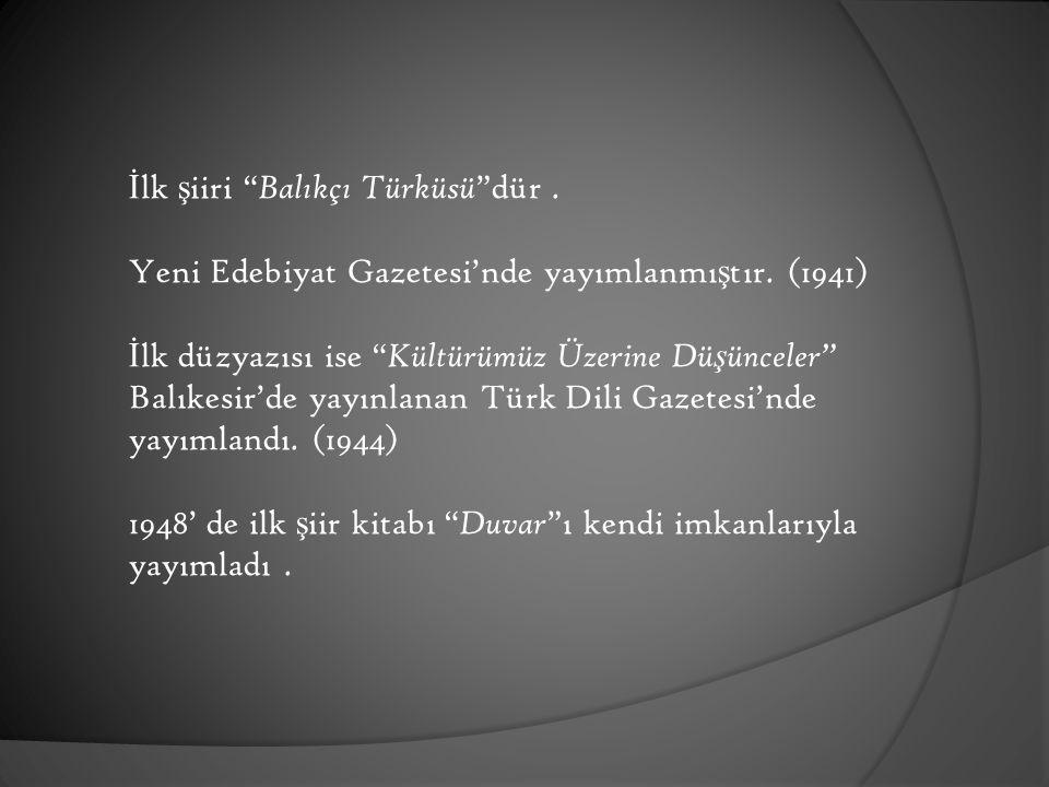 İlk şiiri Balıkçı Türküsü dür