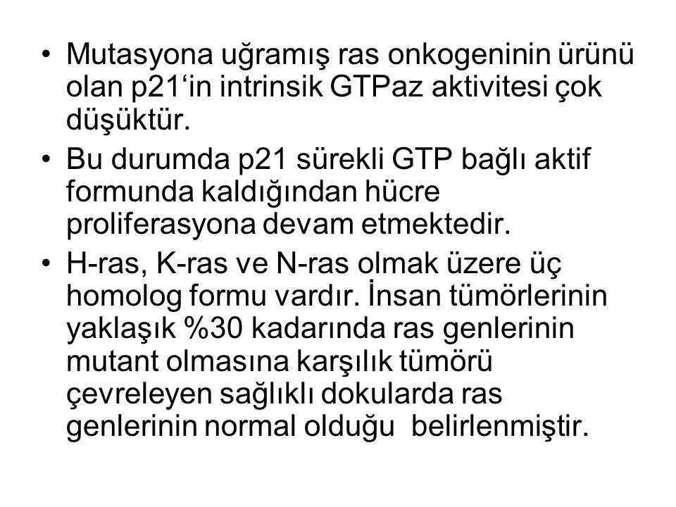 Mutasyona uğramış ras onkogeninin ürünü olan p21'in intrinsik GTPaz aktivitesi çok düşüktür.