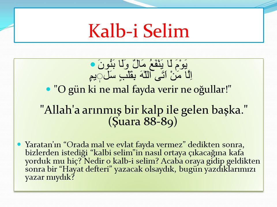 Kalb-i Selim يَوْمَ لَا يَنْفَعُ مَالٌ وَلَا بَنُونَ اِلَّا مَنْ اَتَى اللّٰهَ بِقَلْبٍ سَلٖيمٍ