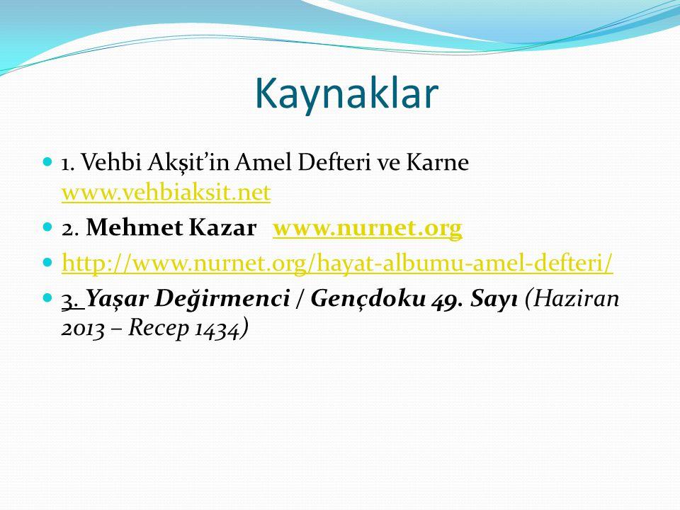 Kaynaklar 1. Vehbi Akşit'in Amel Defteri ve Karne www.vehbiaksit.net