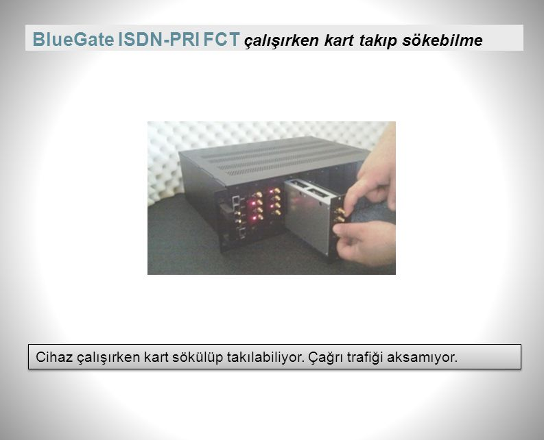 BlueGate ISDN-PRI FCT çalışırken kart takıp sökebilme