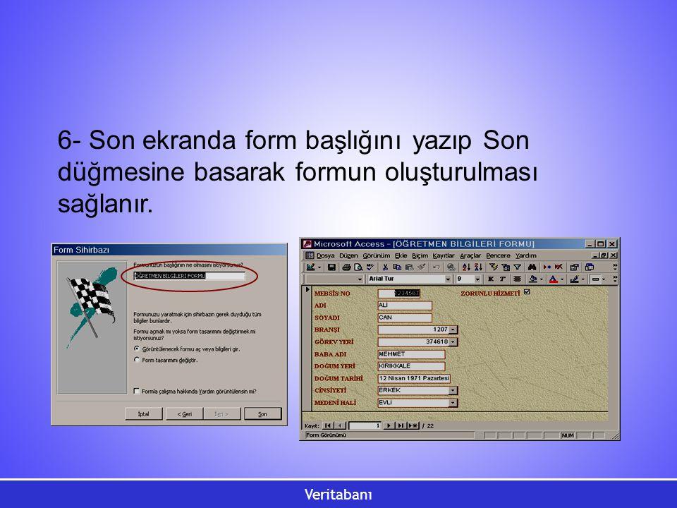 6- Son ekranda form başlığını yazıp Son düğmesine basarak formun oluşturulması sağlanır.