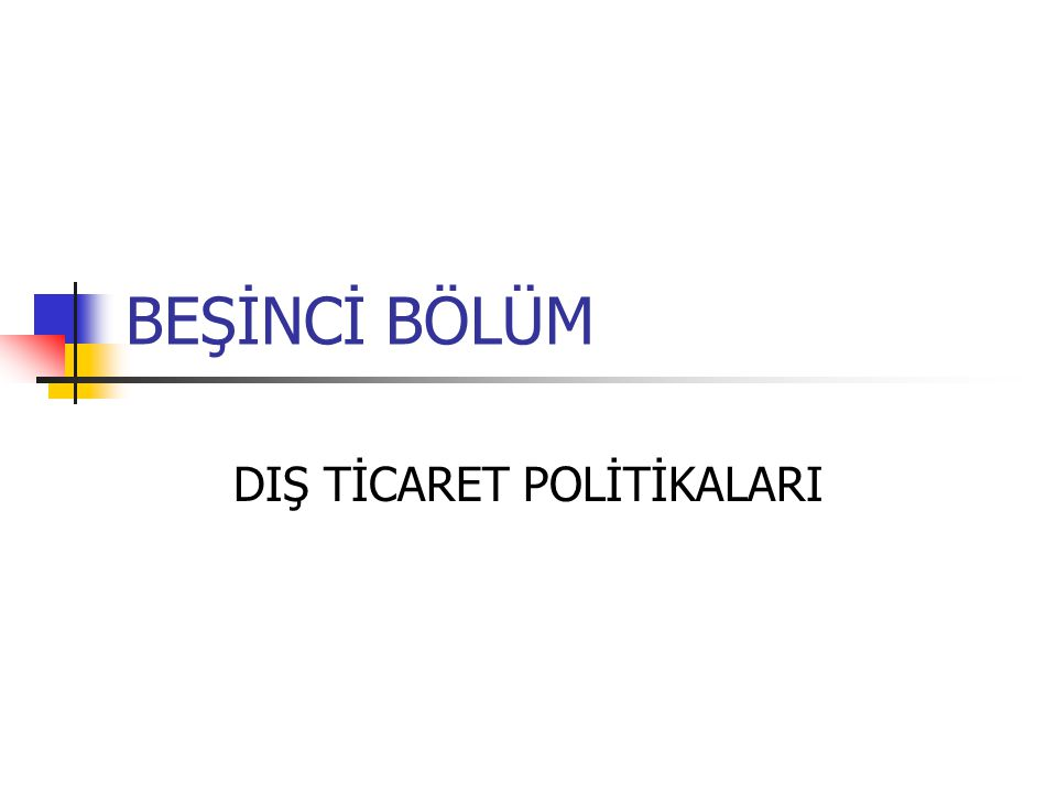 DIŞ TİCARET POLİTİKALARI