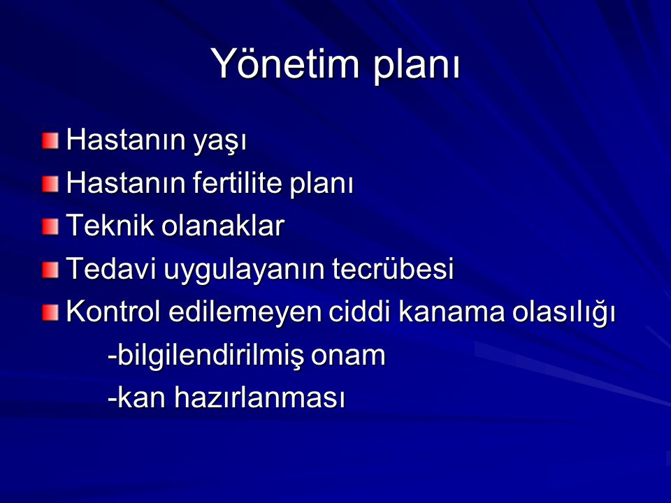 Yönetim planı Hastanın yaşı Hastanın fertilite planı Teknik olanaklar