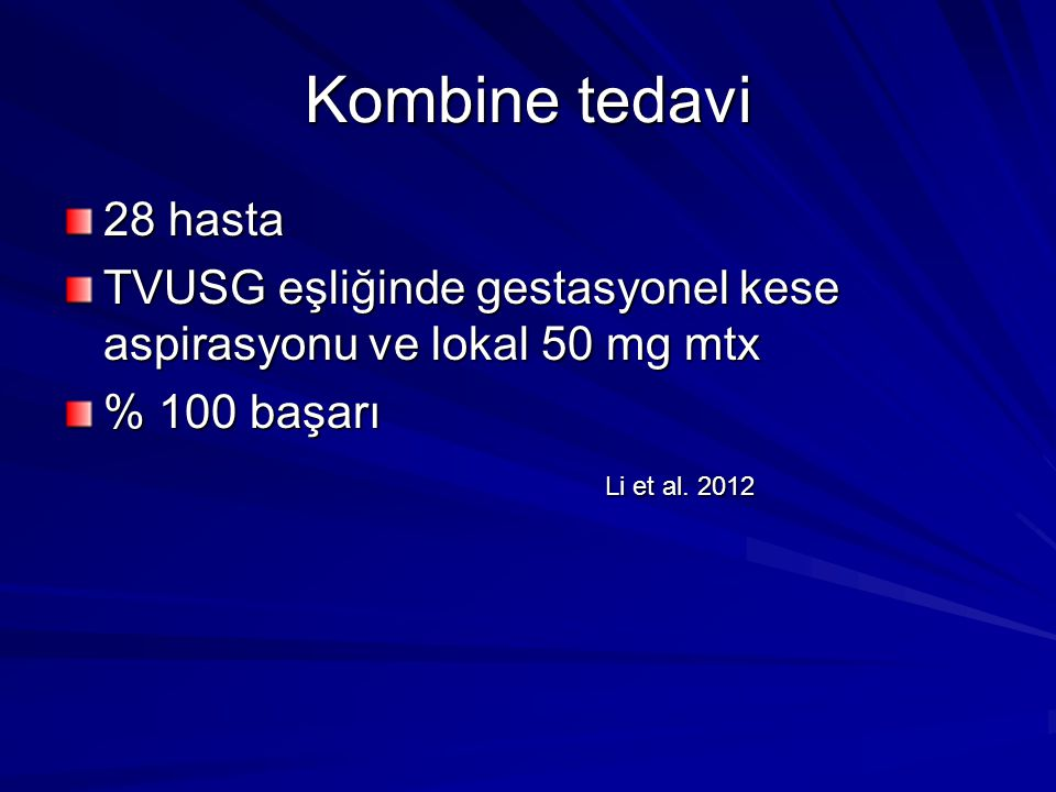 Kombine tedavi 28 hasta. TVUSG eşliğinde gestasyonel kese aspirasyonu ve lokal 50 mg mtx. % 100 başarı.