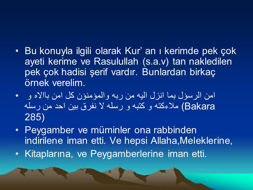 Bu konuyla ilgili olarak Kur' an ı kerimde pek çok ayeti kerime ve Rasulullah (s.a.v) tan nakledilen pek çok hadisi şerif vardır. Bunlardan birkaç örnek verelim.