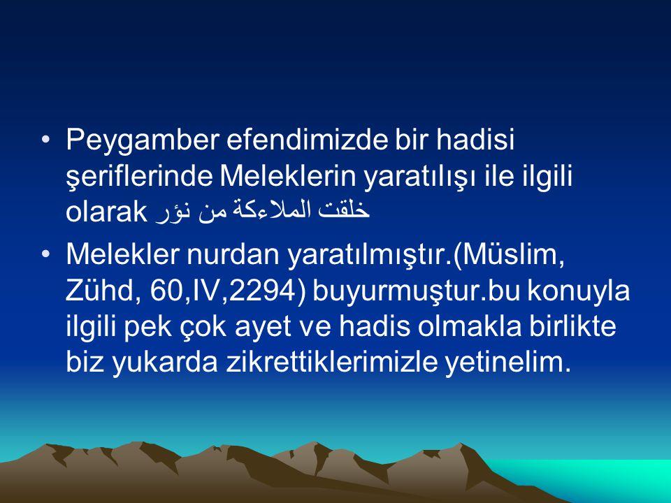 Peygamber efendimizde bir hadisi şeriflerinde Meleklerin yaratılışı ile ilgili olarakخلقت الملاءكة من نؤر