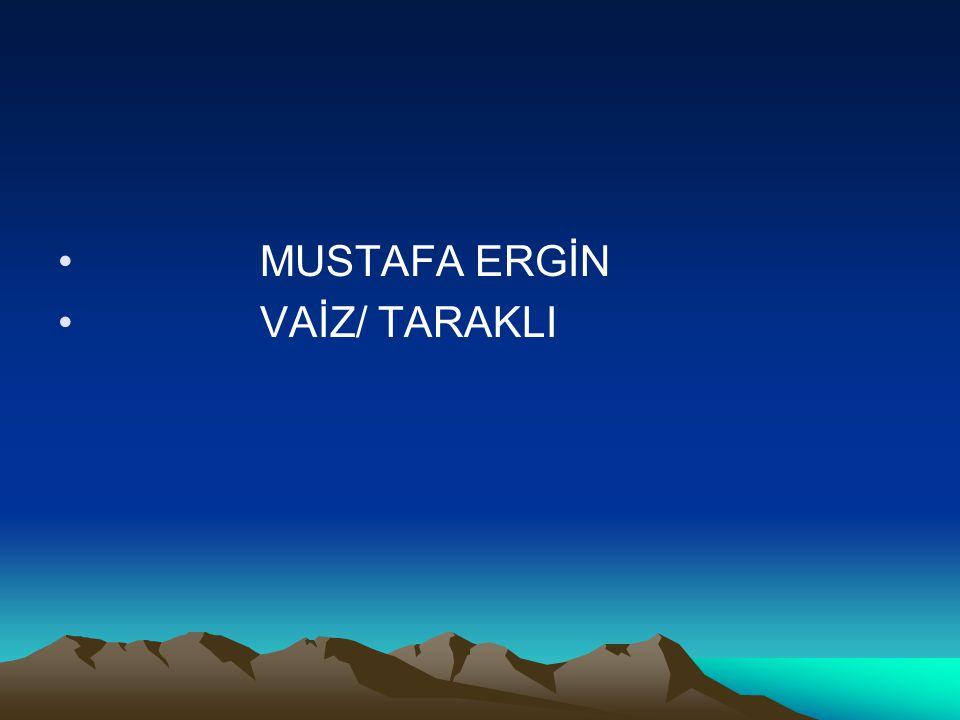 MUSTAFA ERGİN VAİZ/ TARAKLI