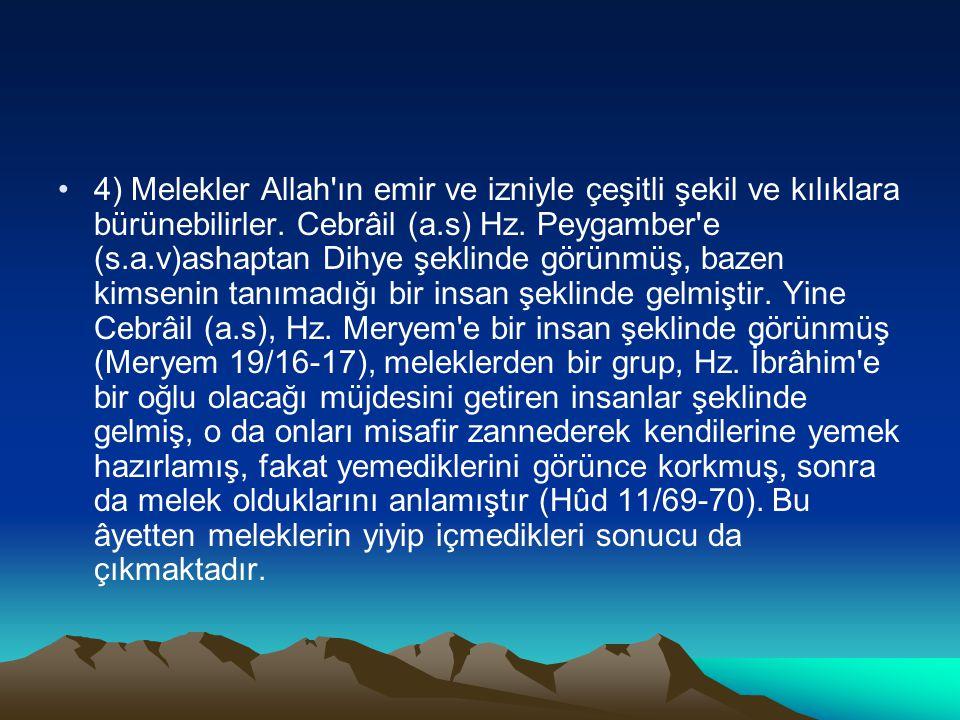 4) Melekler Allah ın emir ve izniyle çeşitli şekil ve kılıklara bürünebilirler.