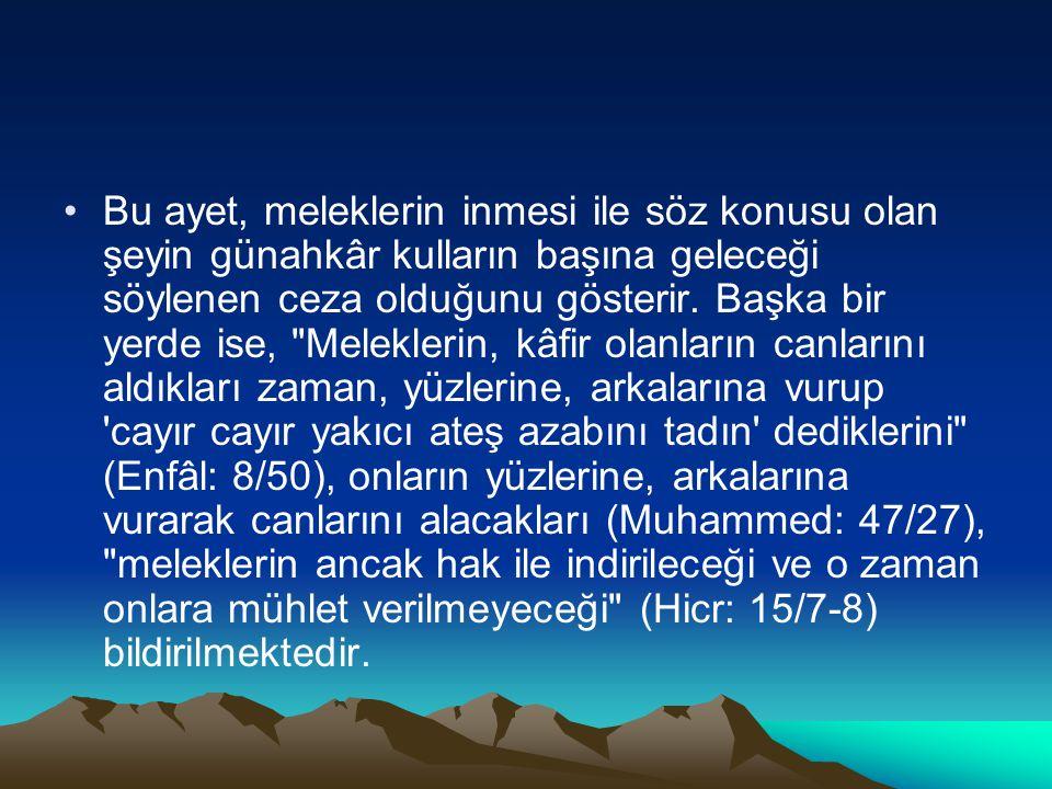 Bu ayet, meleklerin inmesi ile söz konusu olan şeyin günahkâr kulların başına geleceği söylenen ceza olduğunu gösterir.
