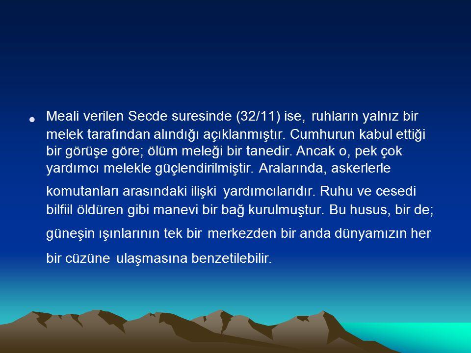 Meali verilen Secde suresinde (32/11) ise, ruhların yalnız bir melek tarafından alındığı açıklanmıştır.