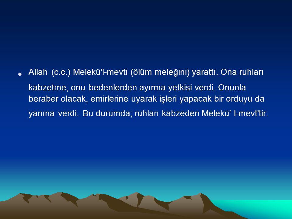 Allah (c. c. ) Melekü l-mevti (ölüm meleğini) yarattı