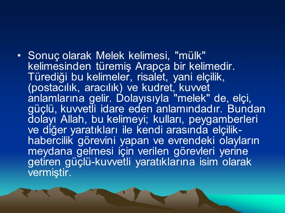 Sonuç olarak Melek kelimesi, mülk kelimesinden türemiş Arapça bir kelimedir.
