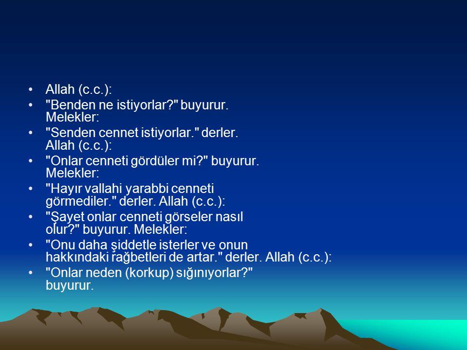 Allah (c.c.): Benden ne istiyorlar buyurur. Melekler: Senden cennet istiyorlar. derler. Allah (c.c.):