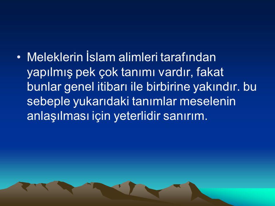 Meleklerin İslam alimleri tarafından yapılmış pek çok tanımı vardır, fakat bunlar genel itibarı ile birbirine yakındır.