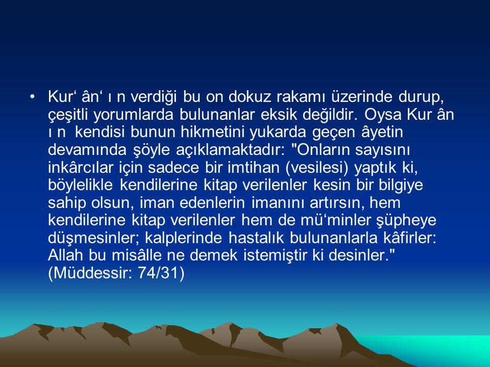 Kur' ân' ı n verdiği bu on dokuz rakamı üzerinde durup, çeşitli yorumlarda bulunanlar eksik değildir.