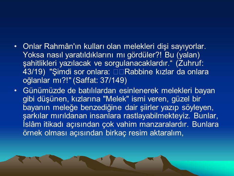 Onlar Rahmân ın kulları olan melekleri dişi sayıyorlar