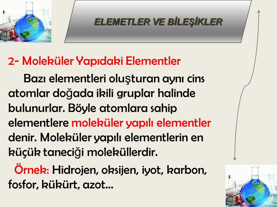 2- Moleküler Yapıdaki Elementler