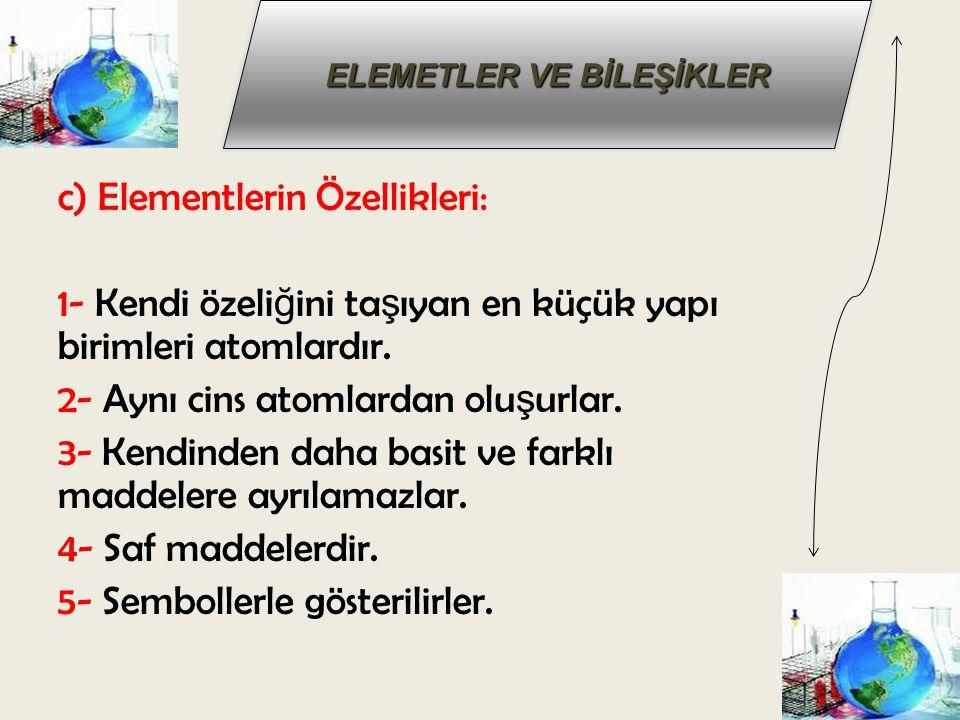 c) Elementlerin Özellikleri: