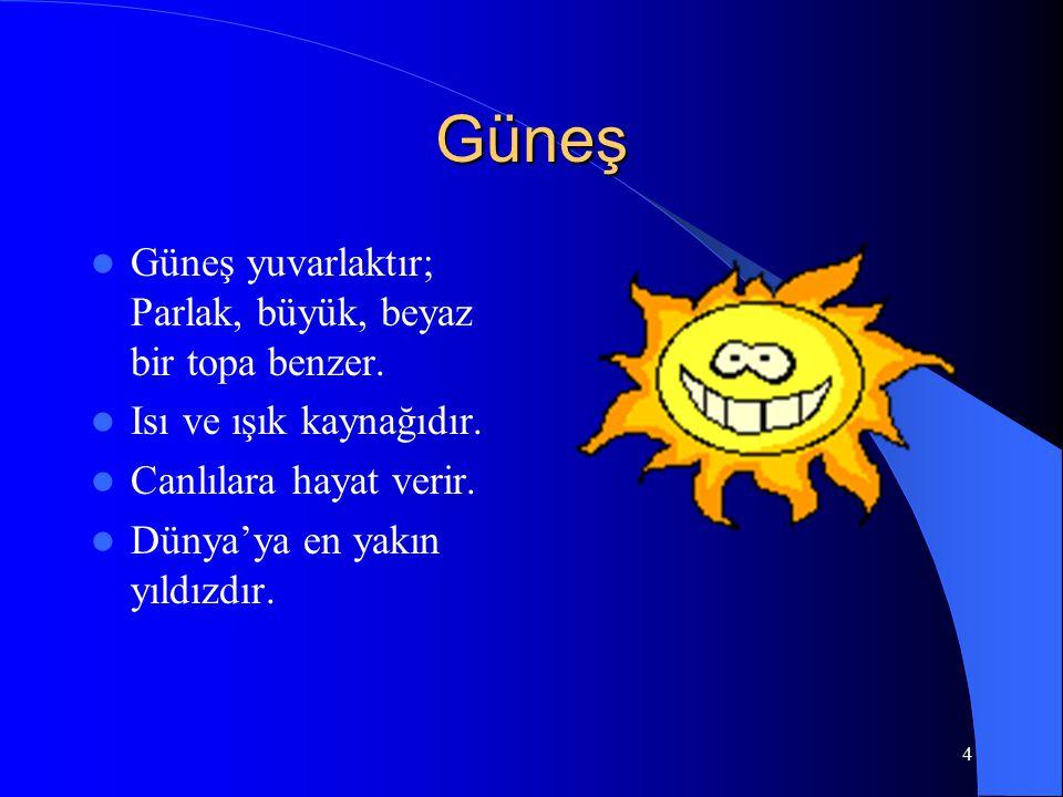 Güneş Güneş yuvarlaktır; Parlak, büyük, beyaz bir topa benzer.