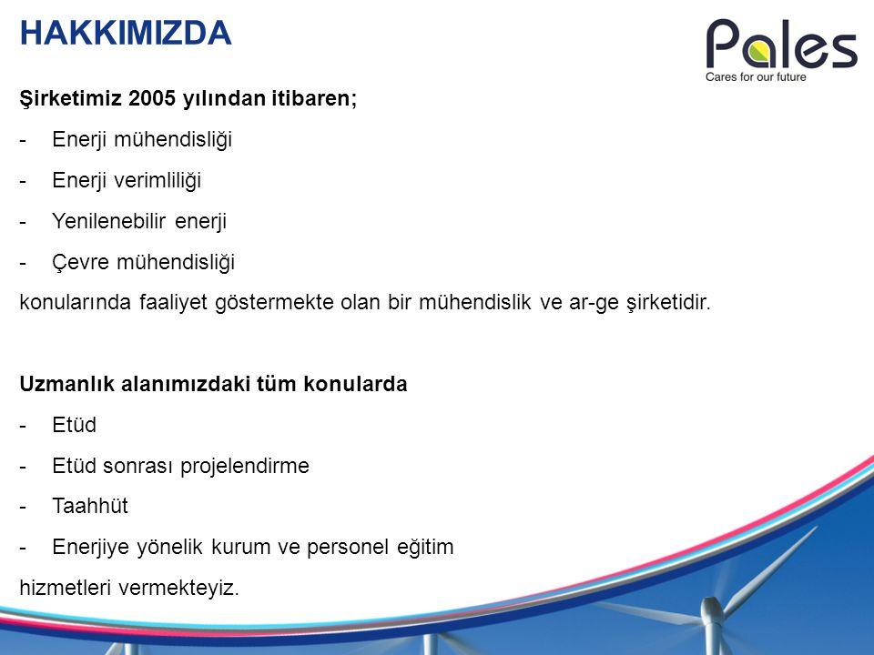 HAKKIMIZDA Şirketimiz 2005 yılından itibaren; Enerji mühendisliği