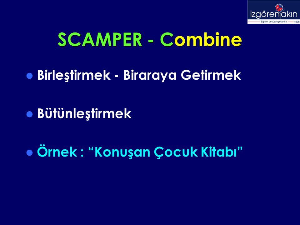 SCAMPER - Combine Birleştirmek - Biraraya Getirmek Bütünleştirmek