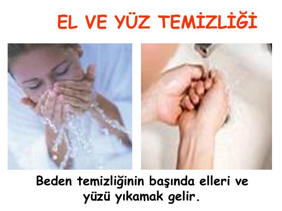 Beden temizliğinin başında elleri ve yüzü yıkamak gelir.