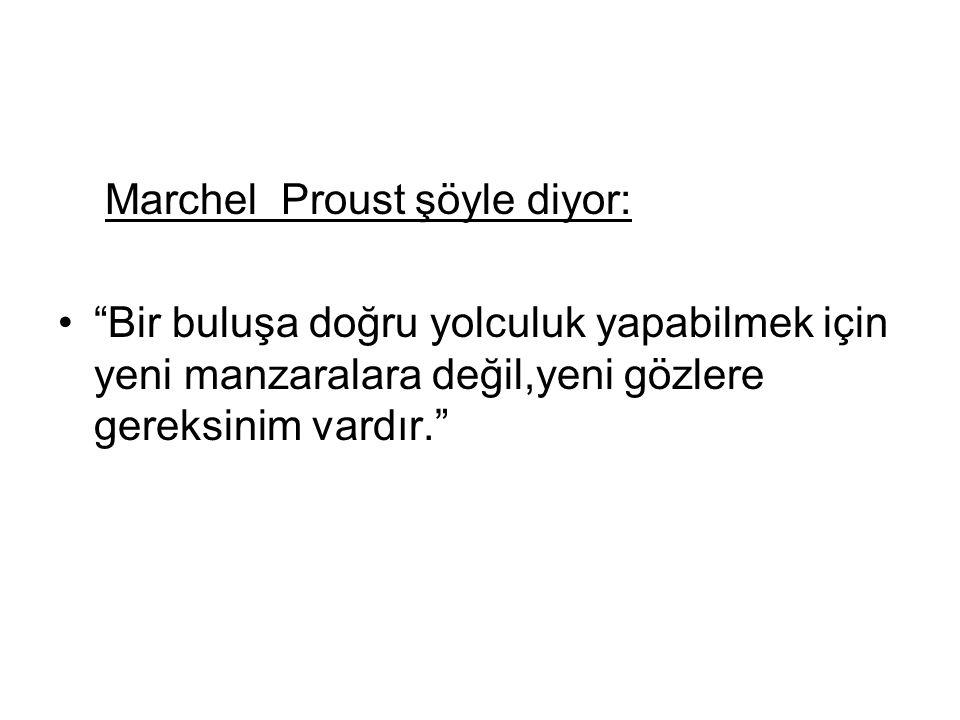 Marchel Proust şöyle diyor: