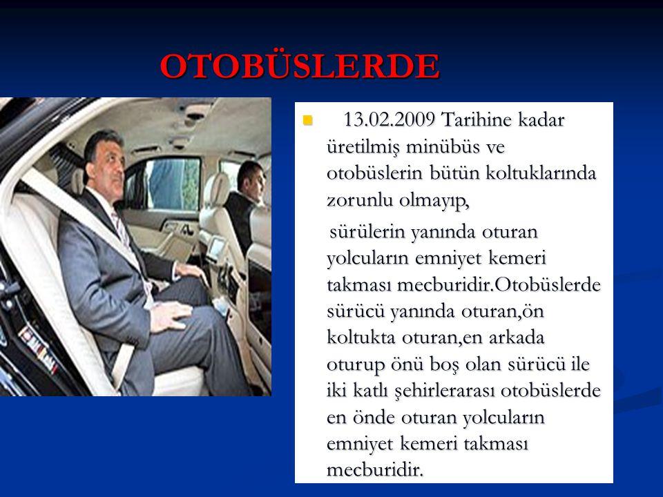 OTOBÜSLERDE 13.02.2009 Tarihine kadar üretilmiş minübüs ve otobüslerin bütün koltuklarında zorunlu olmayıp,