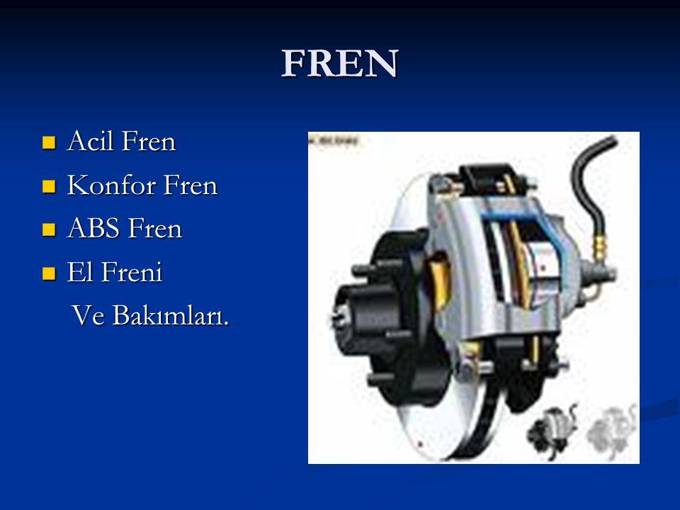 FREN Acil Fren Konfor Fren ABS Fren El Freni Ve Bakımları.