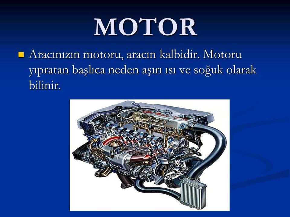 MOTOR Aracınızın motoru, aracın kalbidir.