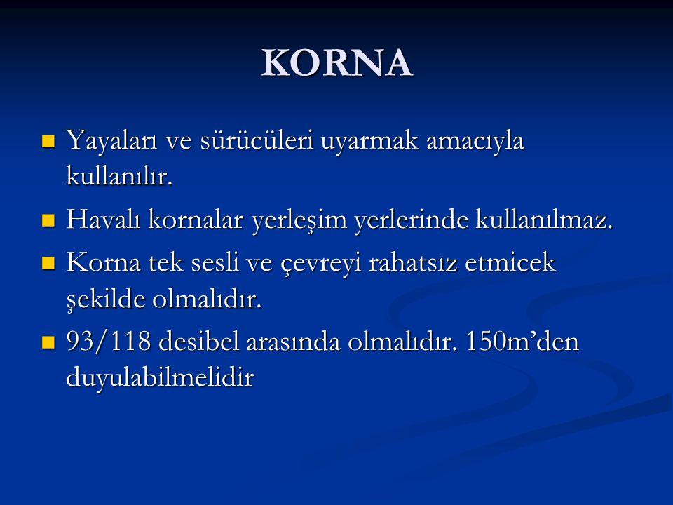 KORNA Yayaları ve sürücüleri uyarmak amacıyla kullanılır.