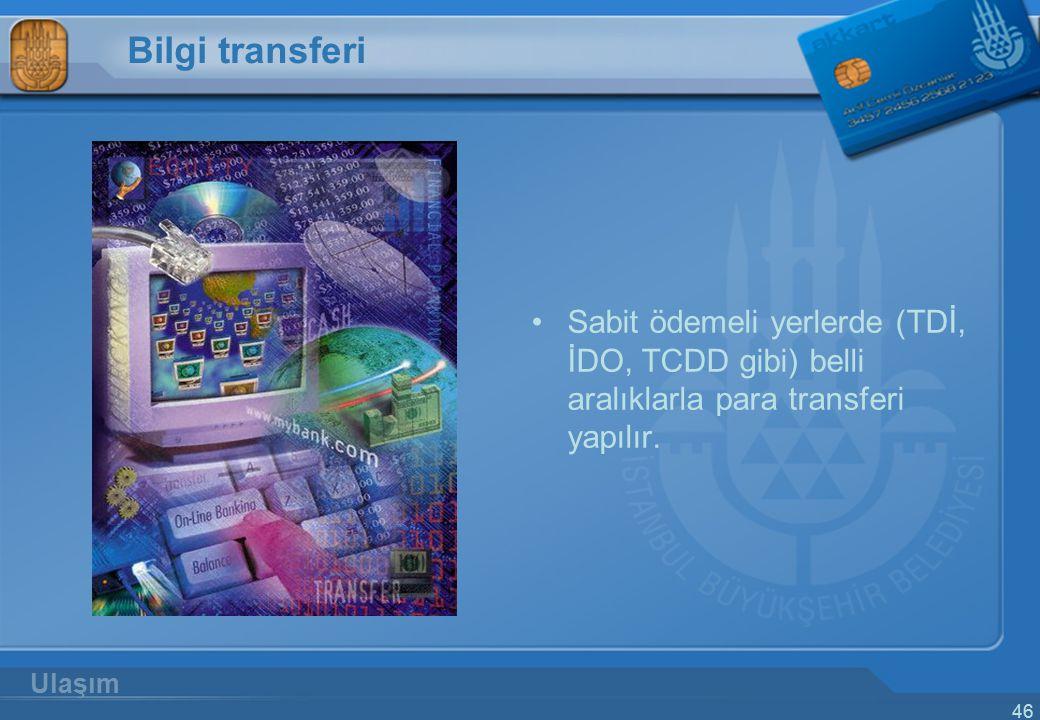 Bilgi transferi Sabit ödemeli yerlerde (TDİ, İDO, TCDD gibi) belli aralıklarla para transferi yapılır.